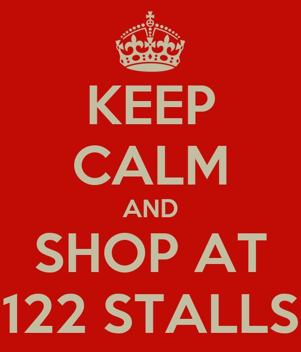 KEEP CALM AND SHOP AT 122 STALLS