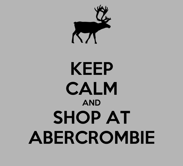 KEEP CALM AND SHOP AT ABERCROMBIE
