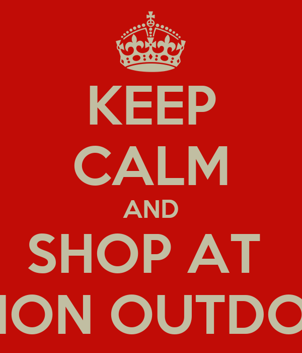 KEEP CALM AND SHOP AT  ACTION OUTDOORS