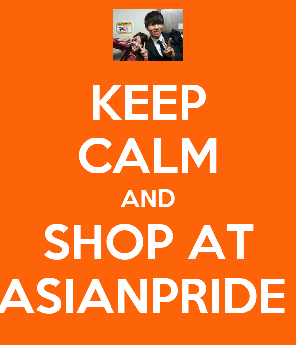KEEP CALM AND SHOP AT ASIANPRIDE