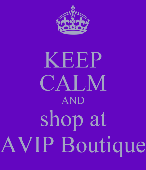 KEEP CALM AND shop at AVIP Boutique