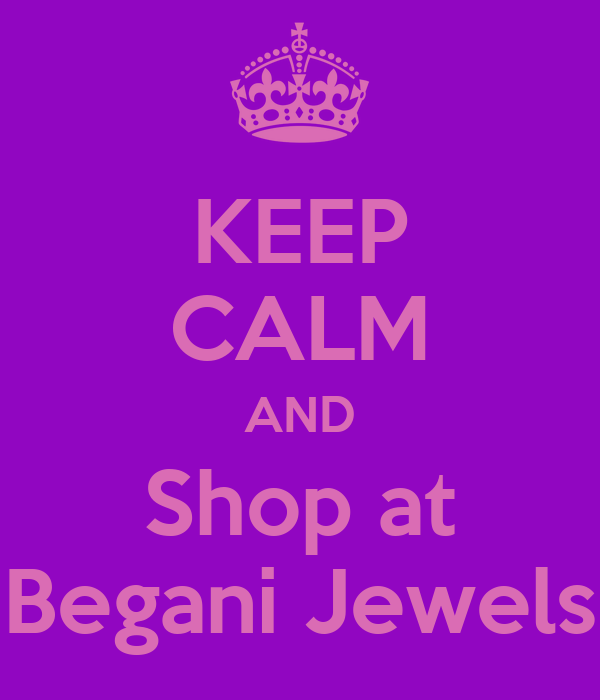 KEEP CALM AND Shop at Begani Jewels