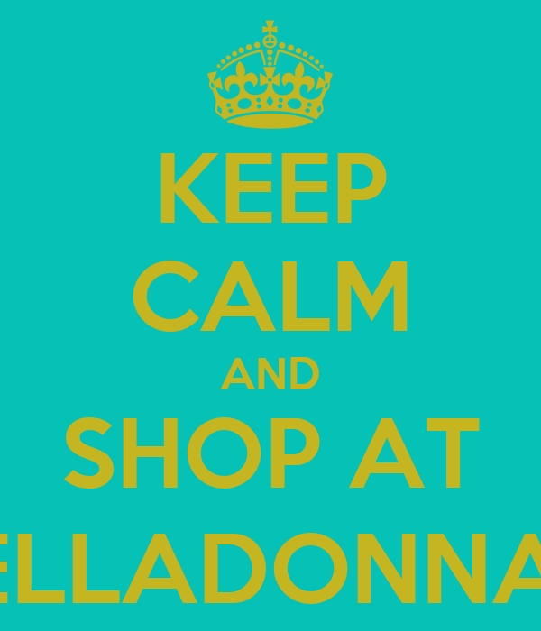 KEEP CALM AND SHOP AT BELLADONNA;S