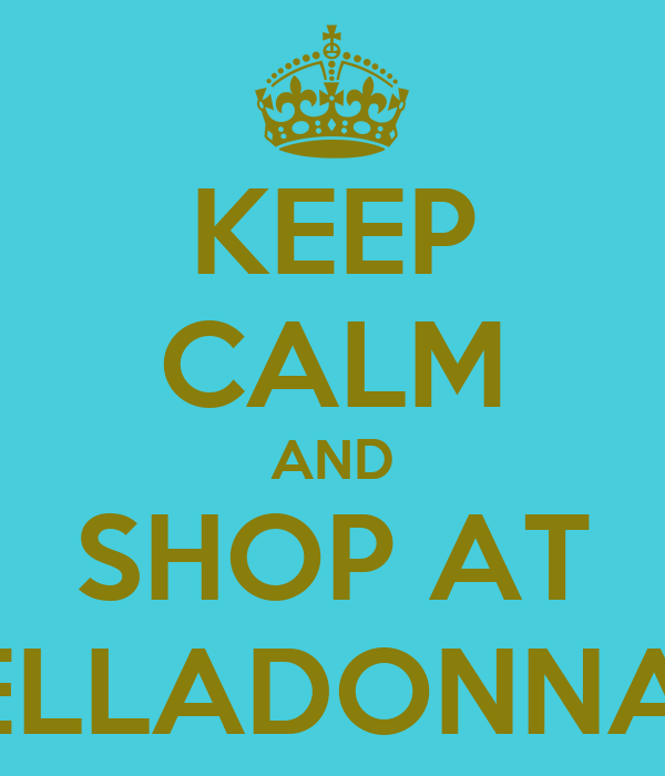 KEEP CALM AND SHOP AT BELLADONNA'S