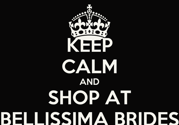 KEEP CALM AND SHOP AT BELLISSIMA BRIDES