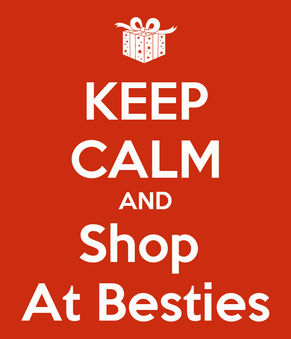 KEEP CALM AND Shop  At Besties