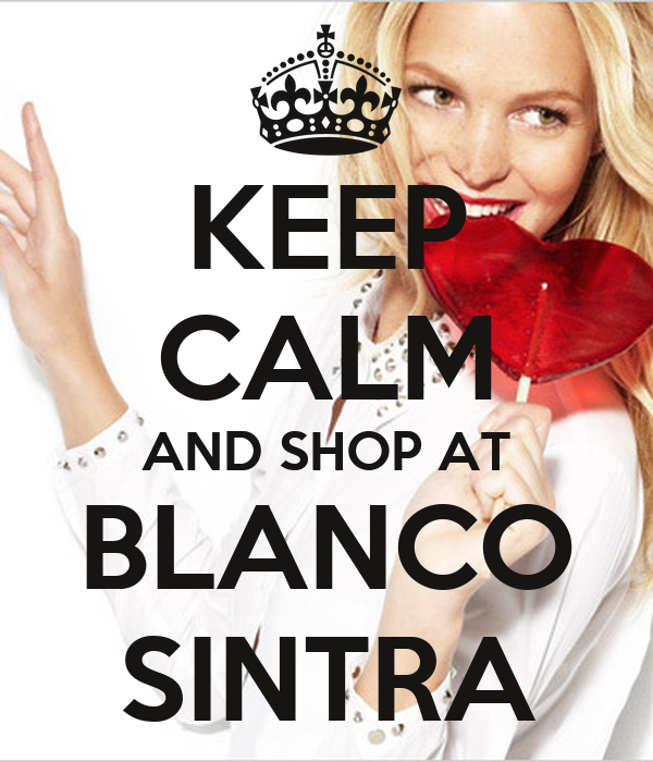 KEEP CALM AND SHOP AT BLANCO  SINTRA