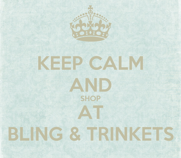 KEEP CALM AND SHOP AT BLING & TRINKETS