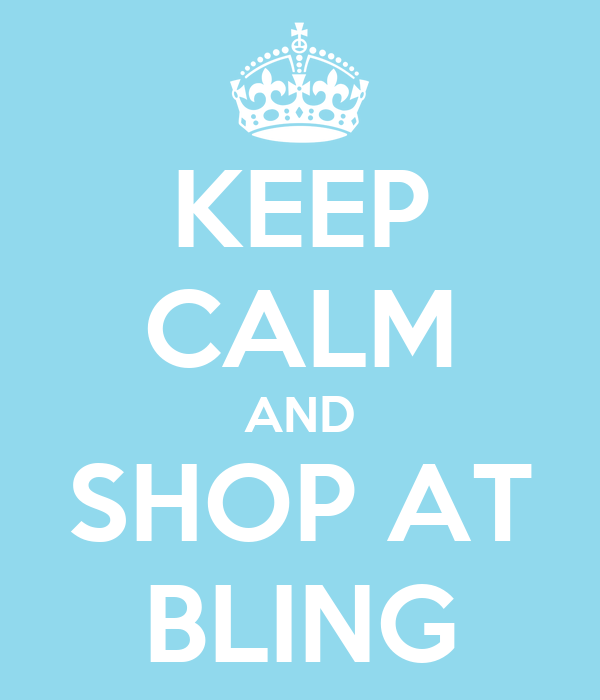 KEEP CALM AND SHOP AT BLING