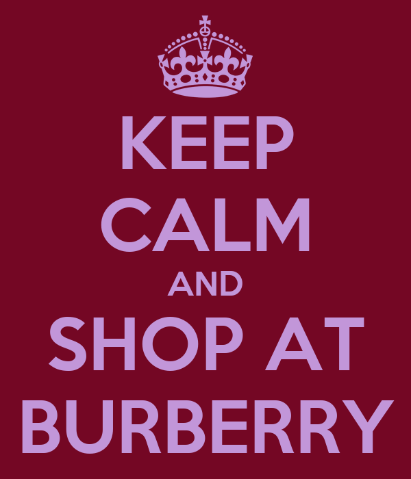 KEEP CALM AND SHOP AT BURBERRY