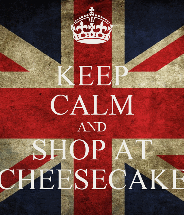 KEEP CALM AND SHOP AT CHEESECAKE