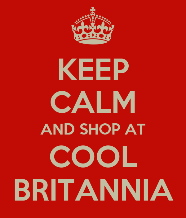 KEEP CALM AND SHOP AT COOL BRITANNIA