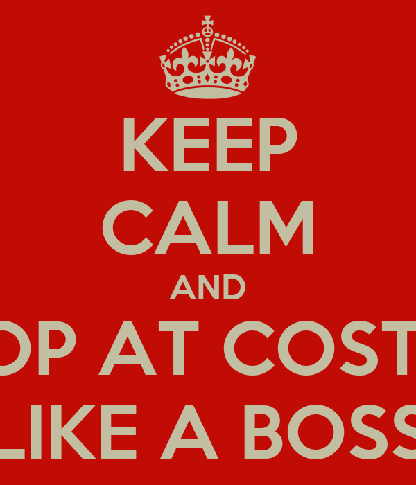 KEEP CALM AND SHOP AT COSTCO LIKE A BOSS