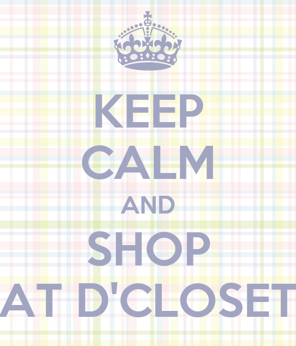 KEEP CALM AND SHOP AT D'CLOSET
