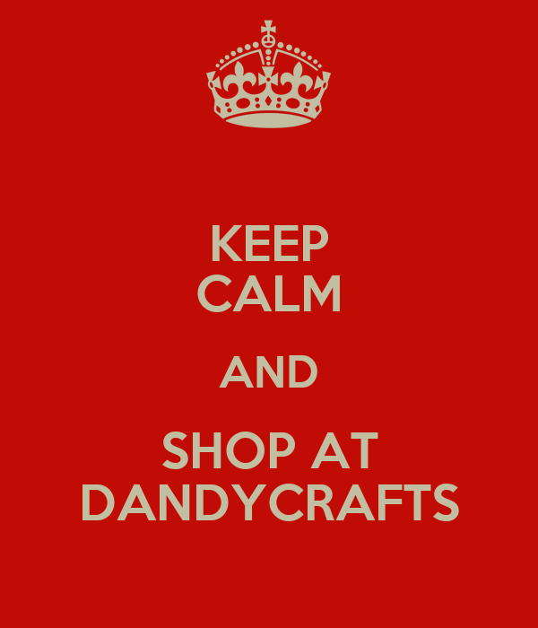 KEEP CALM AND SHOP AT DANDYCRAFTS
