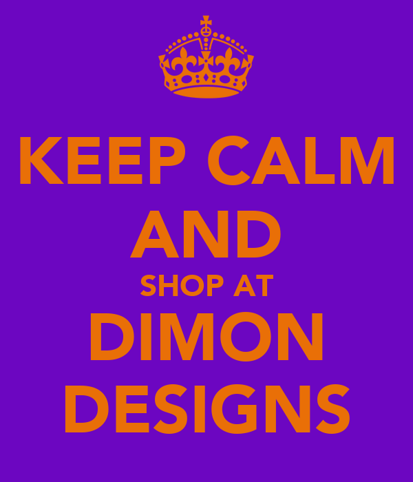 KEEP CALM AND SHOP AT DIMON DESIGNS