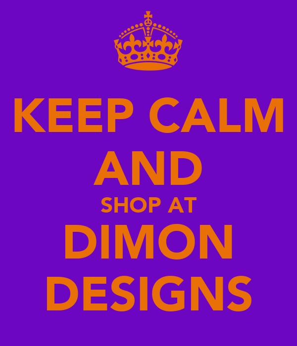 KEEP CALM AND SHOP AT DIMON DESIGNS