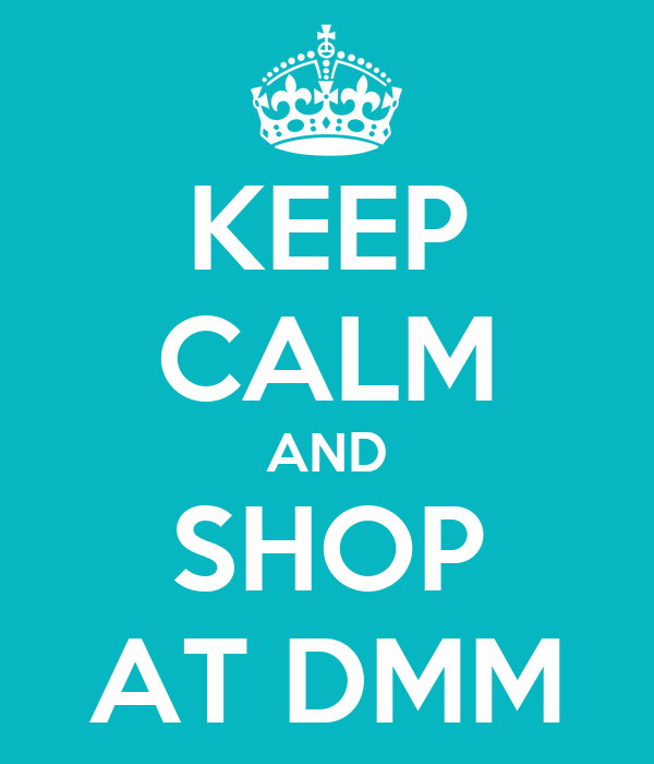 KEEP CALM AND SHOP AT DMM