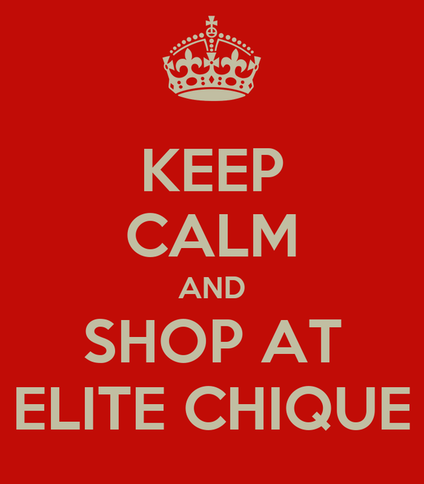 KEEP CALM AND SHOP AT ELITE CHIQUE