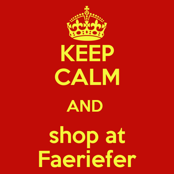 KEEP CALM AND  shop at Faeriefer