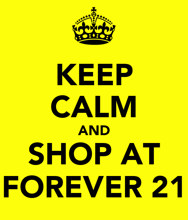 KEEP CALM AND SHOP AT FOREVER 21