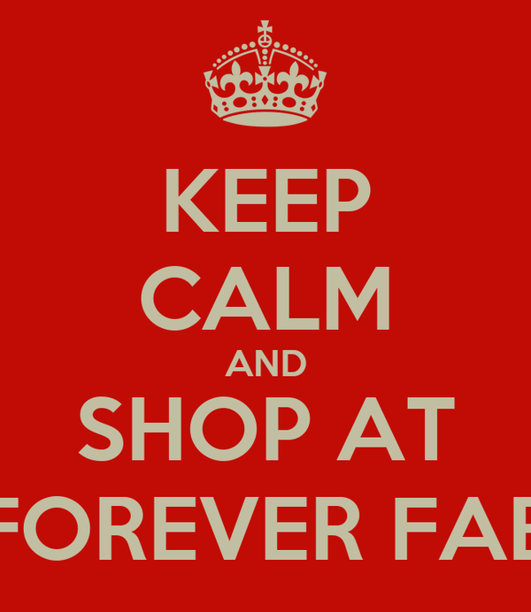 KEEP CALM AND SHOP AT FOREVER FAB