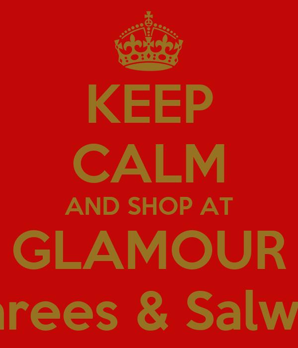 KEEP CALM AND SHOP AT  GLAMOUR  Sarees & Salwar