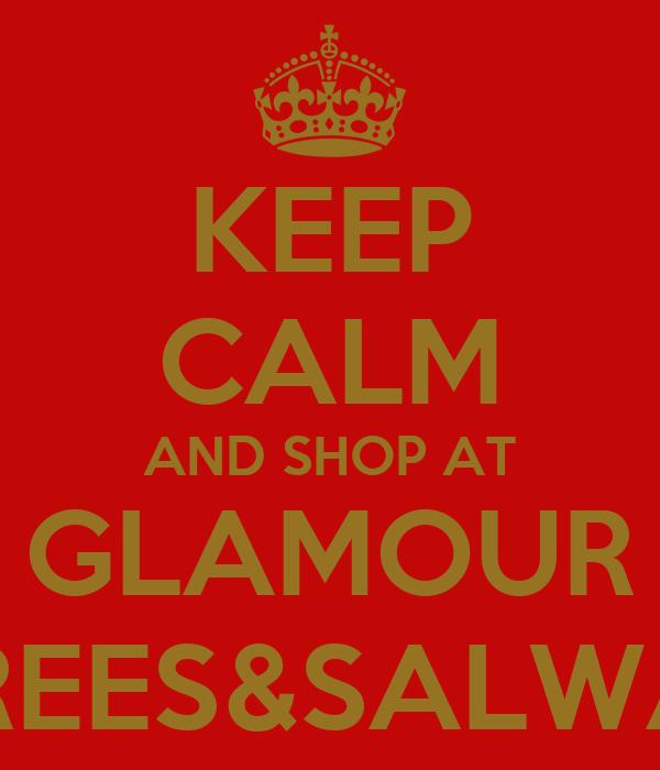 KEEP CALM AND SHOP AT  GLAMOUR  SAREES&SALWARS
