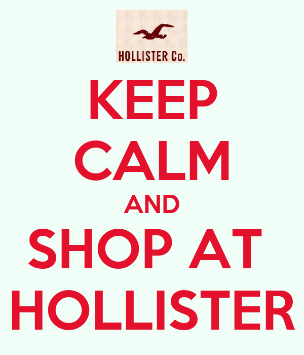 KEEP CALM AND SHOP AT  HOLLISTER