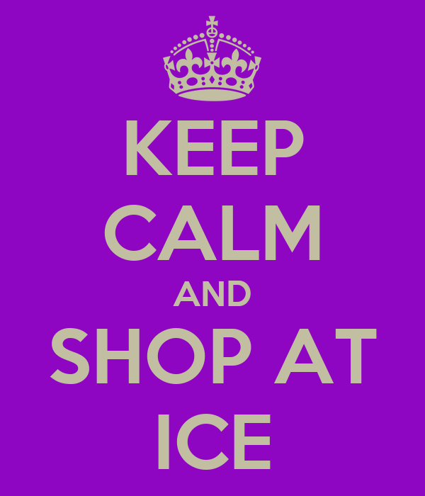 KEEP CALM AND SHOP AT ICE