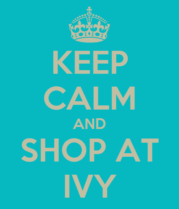 KEEP CALM AND SHOP AT IVY