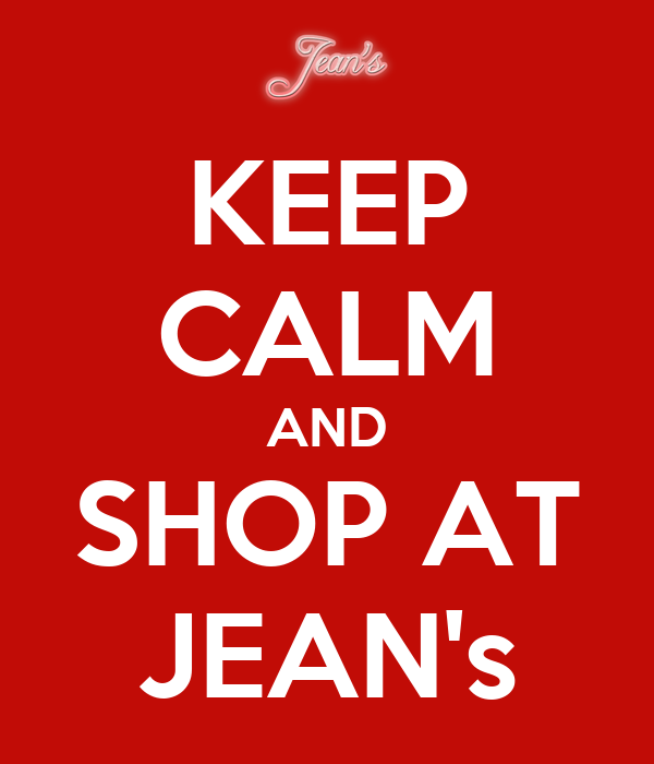 KEEP CALM AND SHOP AT JEAN's