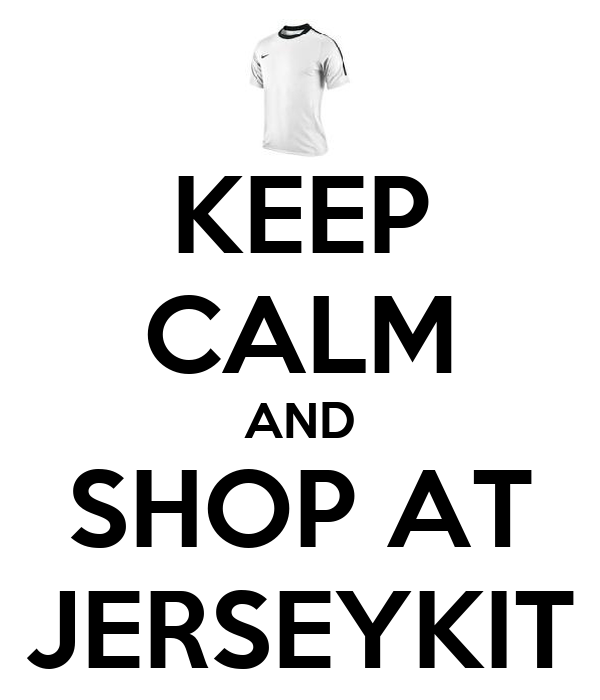 KEEP CALM AND SHOP AT JERSEYKIT