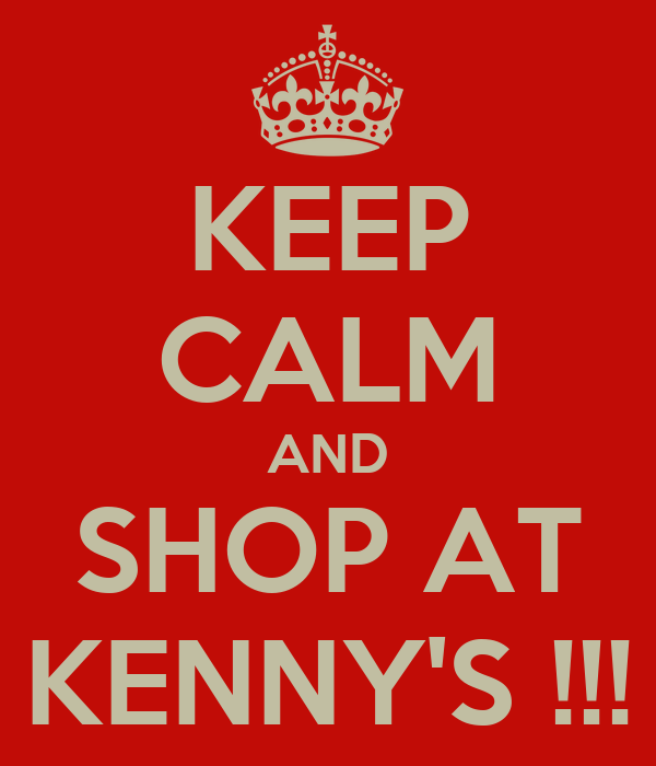 KEEP CALM AND SHOP AT KENNY'S !!!