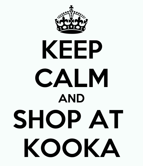 KEEP CALM AND SHOP AT  KOOKA