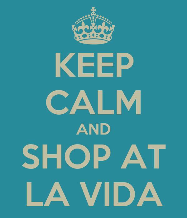 KEEP CALM AND SHOP AT LA VIDA
