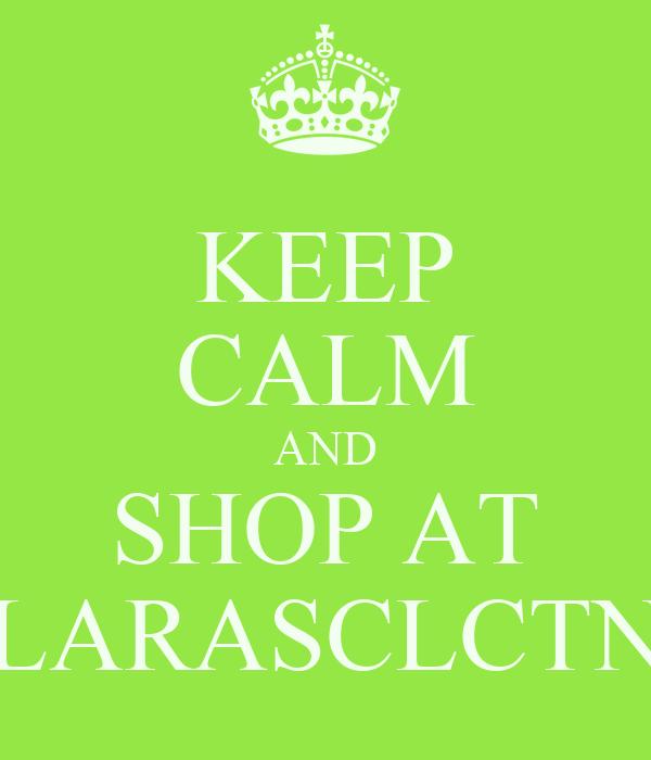 KEEP CALM AND SHOP AT LARASCLCTN