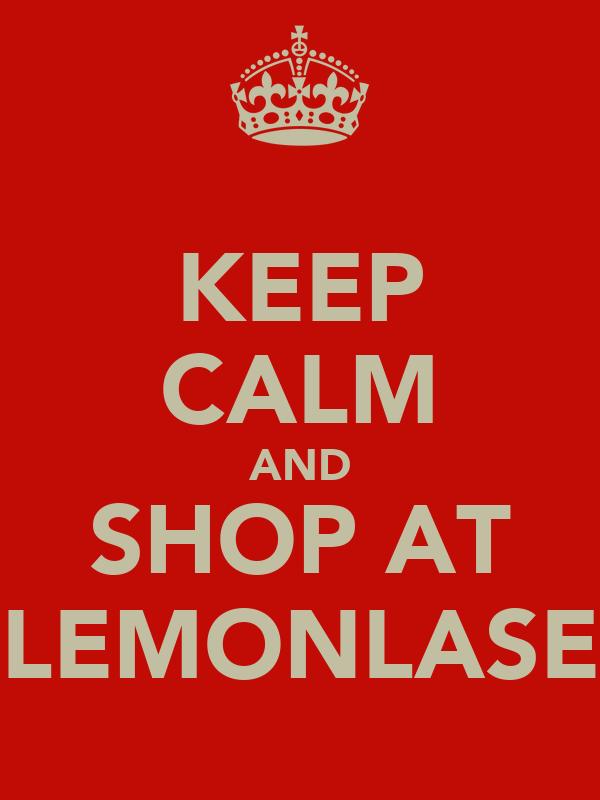 KEEP CALM AND SHOP AT LEMONLASE