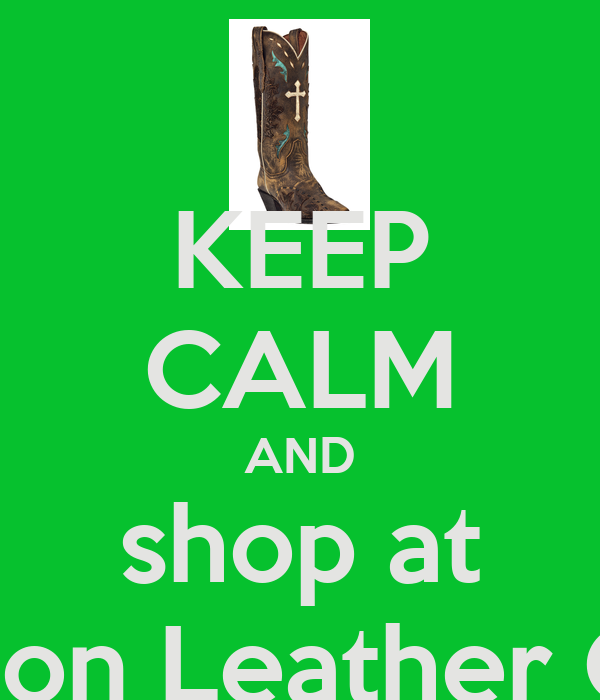 KEEP CALM AND shop at Leon Leather Co