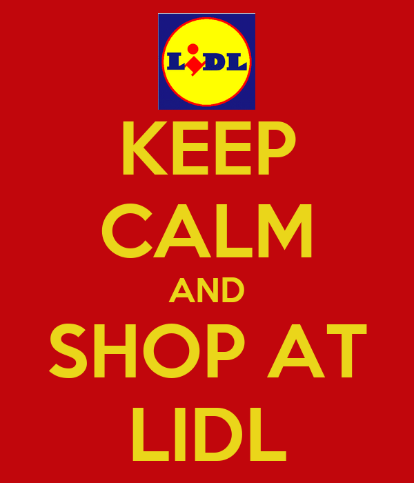 KEEP CALM AND SHOP AT LIDL