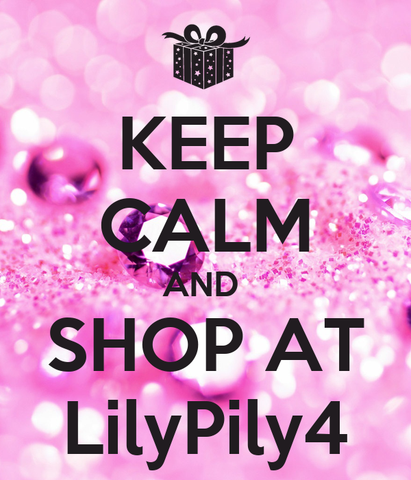 KEEP CALM AND  SHOP AT LilyPily4