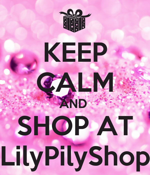 KEEP CALM AND  SHOP AT LilyPilyShop
