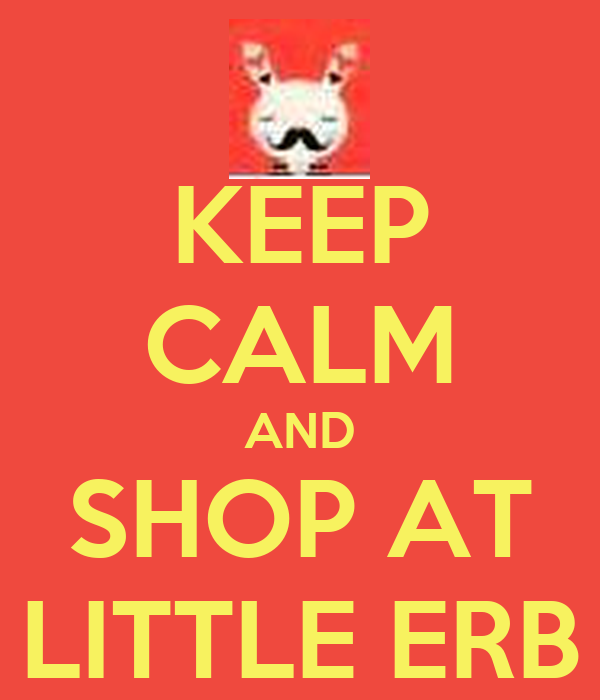 KEEP CALM AND SHOP AT LITTLE ERB