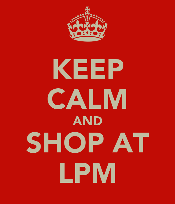 KEEP CALM AND SHOP AT LPM