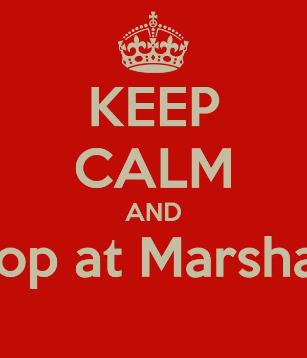 KEEP CALM AND Shop at Marshalls