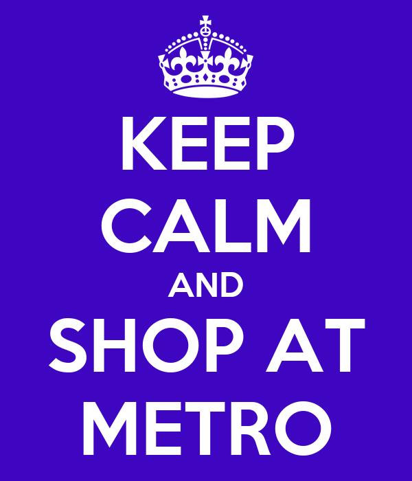 KEEP CALM AND SHOP AT METRO