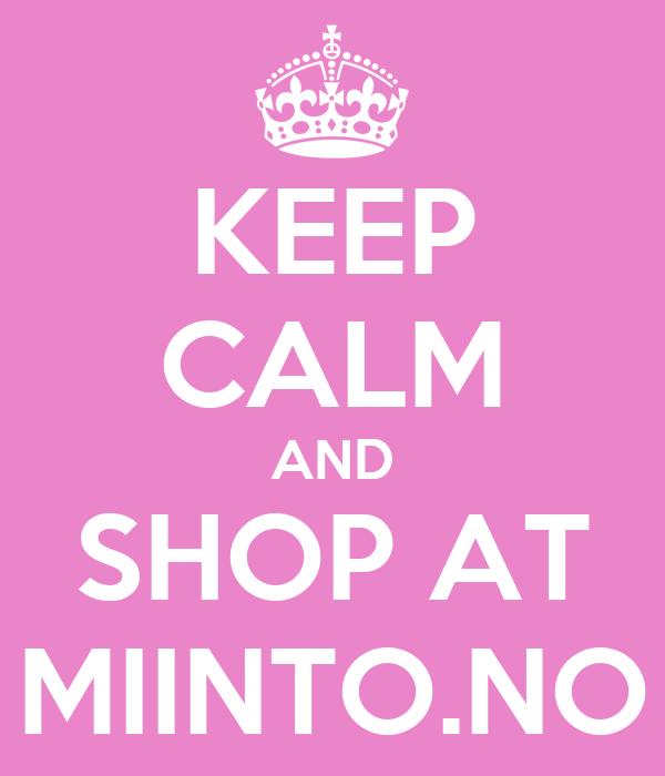 KEEP CALM AND SHOP AT MIINTO.NO