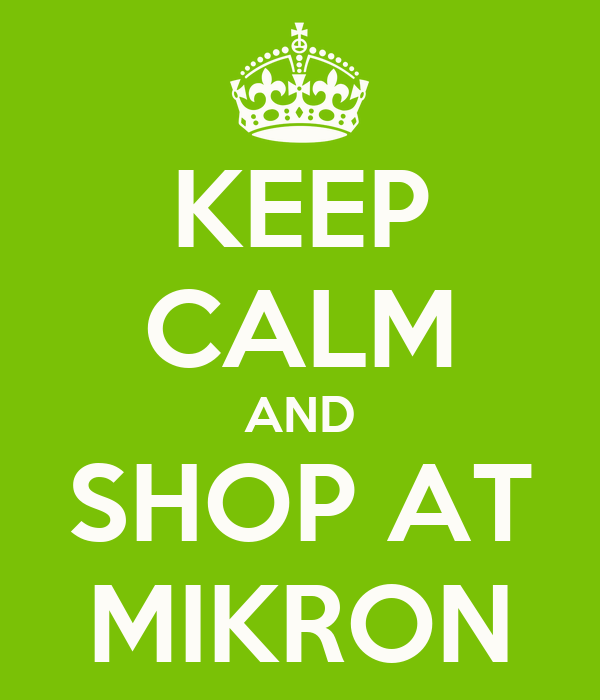 KEEP CALM AND SHOP AT MIKRON