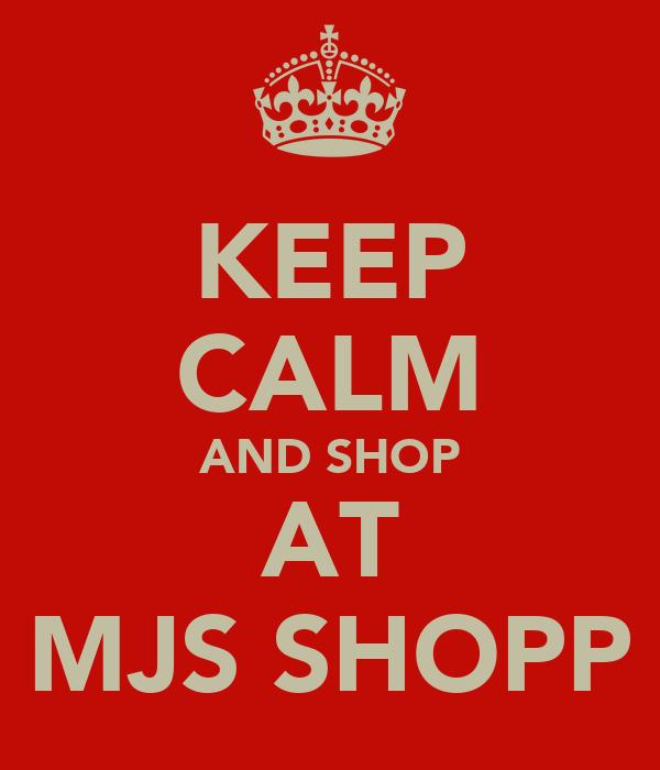 KEEP CALM AND SHOP AT MJS SHOPP