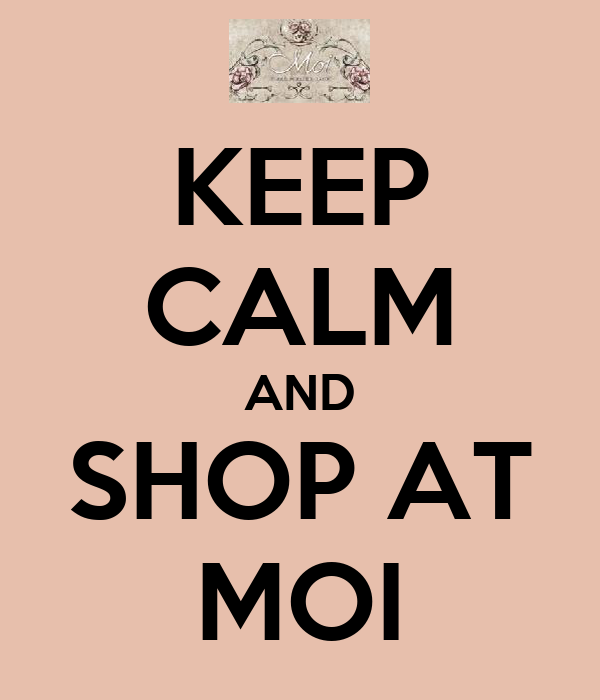KEEP CALM AND SHOP AT MOI